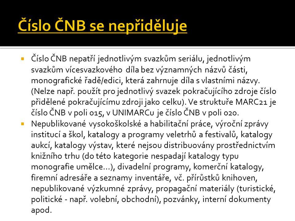  Číslo ČNB nepatří jednotlivým svazkům seriálu, jednotlivým svazkům vícesvazkového díla bez významných názvů části, monografické řadě/edici, která zahrnuje díla s vlastními názvy.