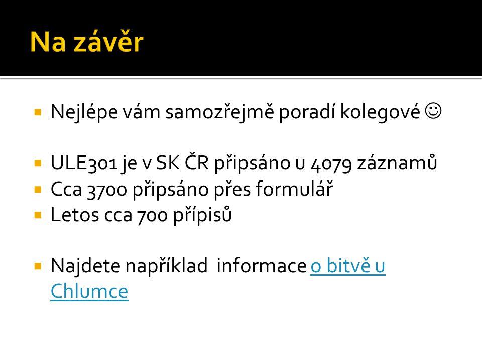  Nejlépe vám samozřejmě poradí kolegové  ULE301 je v SK ČR připsáno u 4079 záznamů  Cca 3700 připsáno přes formulář  Letos cca 700 přípisů  Najde