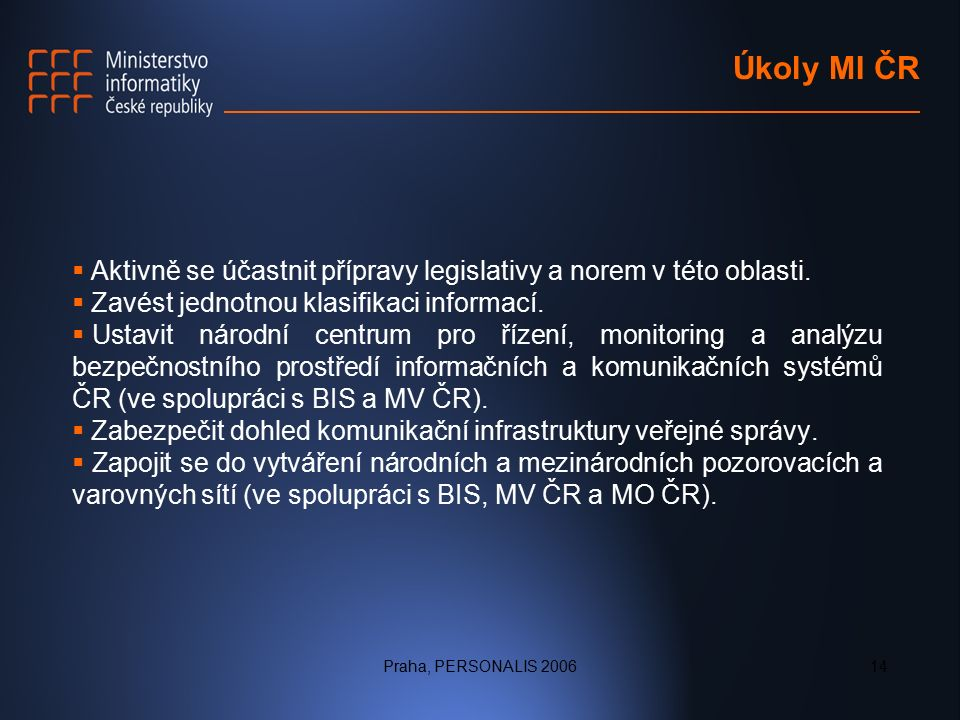 Praha, PERSONALIS 200614 Úkoly MI ČR  Aktivně se účastnit přípravy legislativy a norem v této oblasti.