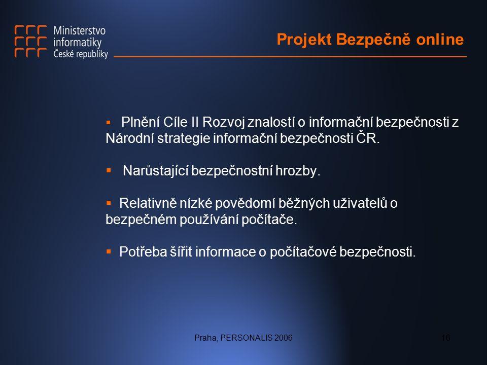 Praha, PERSONALIS 200616 Projekt Bezpečně online  Plnění Cíle II Rozvoj znalostí o informační bezpečnosti z Národní strategie informační bezpečnosti ČR.