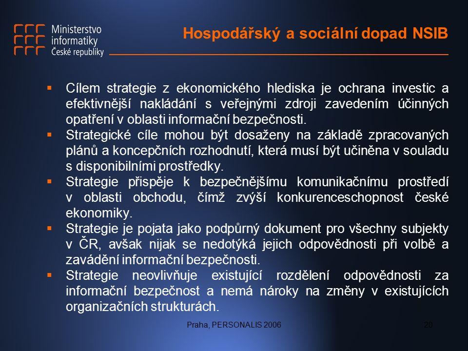 Praha, PERSONALIS 200620 Hospodářský a sociální dopad NSIB  Cílem strategie z ekonomického hlediska je ochrana investic a efektivnější nakládání s veřejnými zdroji zavedením účinných opatření v oblasti informační bezpečnosti.