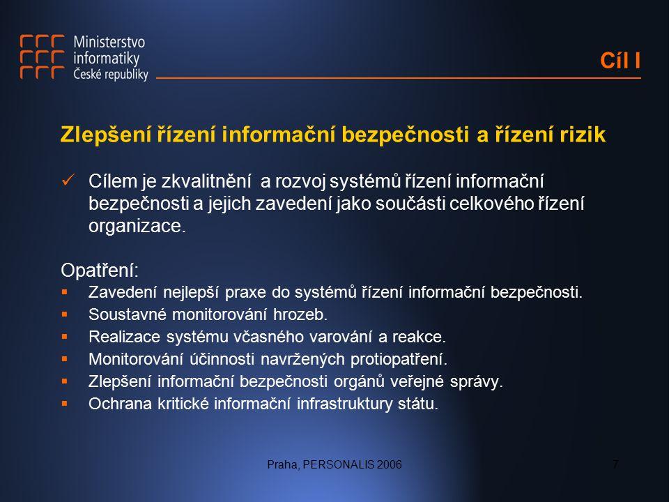Praha, PERSONALIS 20067 Cíl I Zlepšení řízení informační bezpečnosti a řízení rizik Cílem je zkvalitnění a rozvoj systémů řízení informační bezpečnosti a jejich zavedení jako součásti celkového řízení organizace.