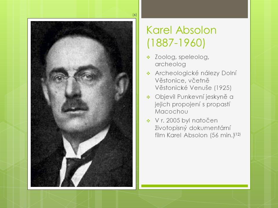 Karel Absolon (1887-1960)  Zoolog, speleolog, archeolog  Archeologické nálezy Dolní Věstonice, včetně Věstonické Venuše (1925)  Objevil Punkevní jeskyně a jejich propojení s propastí Macochou  V r.