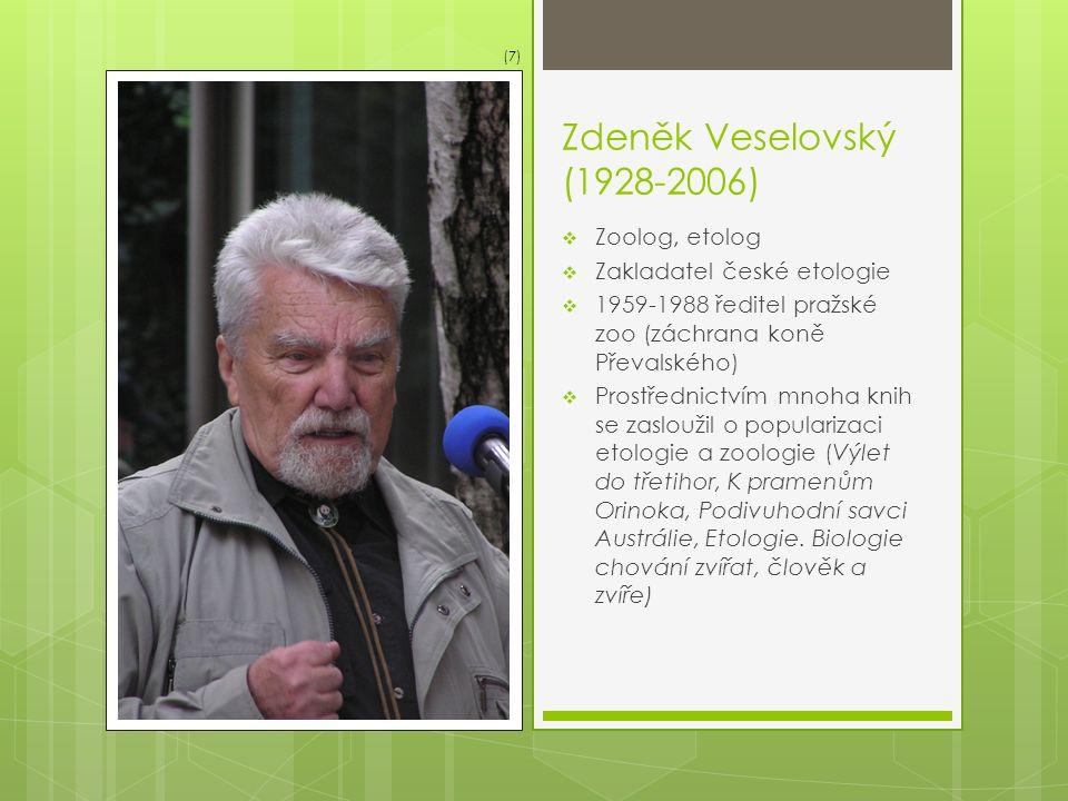 Zdeněk Veselovský (1928-2006)  Zoolog, etolog  Zakladatel české etologie  1959-1988 ředitel pražské zoo (záchrana koně Převalského)  Prostřednictv