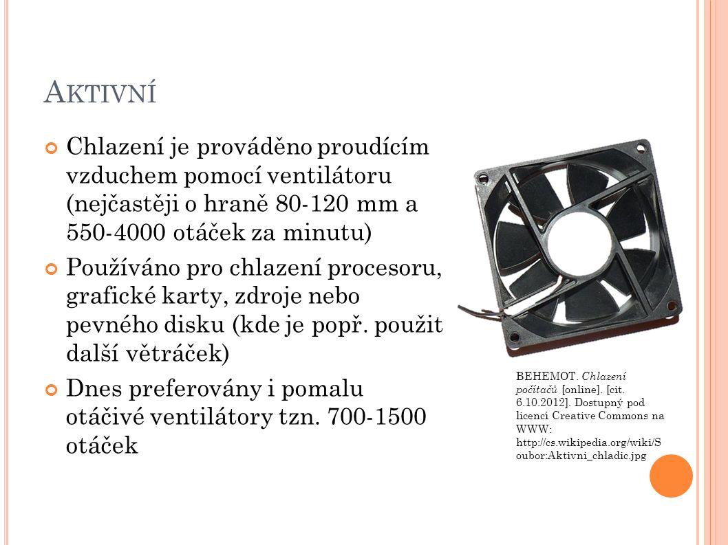 A KTIVNÍ Chlazení je prováděno proudícím vzduchem pomocí ventilátoru (nejčastěji o hraně 80-120 mm a 550-4000 otáček za minutu) Používáno pro chlazení procesoru, grafické karty, zdroje nebo pevného disku (kde je popř.