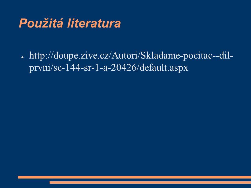 Použitá literatura ● http://doupe.zive.cz/Autori/Skladame-pocitac--dil- prvni/sc-144-sr-1-a-20426/default.aspx