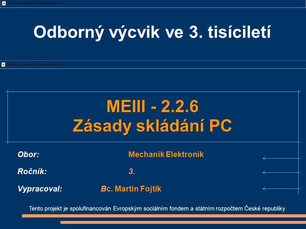 Odborný výcvik ve 3. tisíciletí Tento projekt je spolufinancován Evropským sociálním fondem a státním rozpočtem České republiky MEIII - 2.2.6 Zásady s