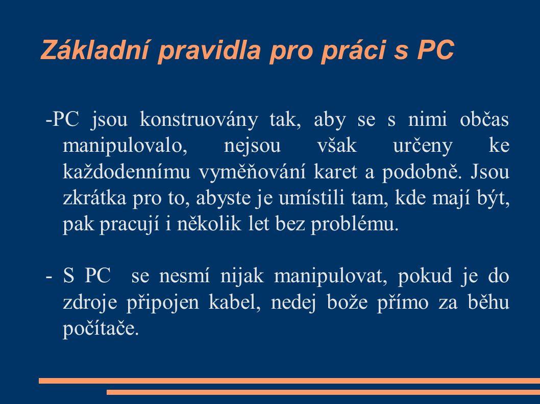 Základní pravidla pro práci s PC -PC jsou konstruovány tak, aby se s nimi občas manipulovalo, nejsou však určeny ke každodennímu vyměňování karet a podobně.