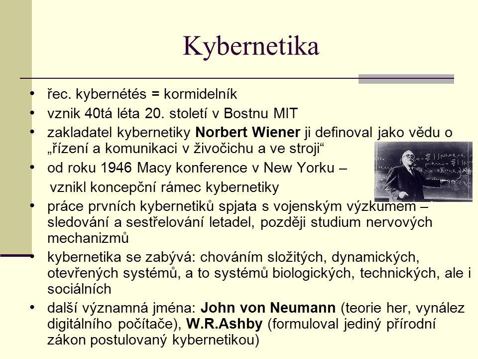 Kybernetika řec. kybernétés = kormidelník vznik 40tá léta 20.