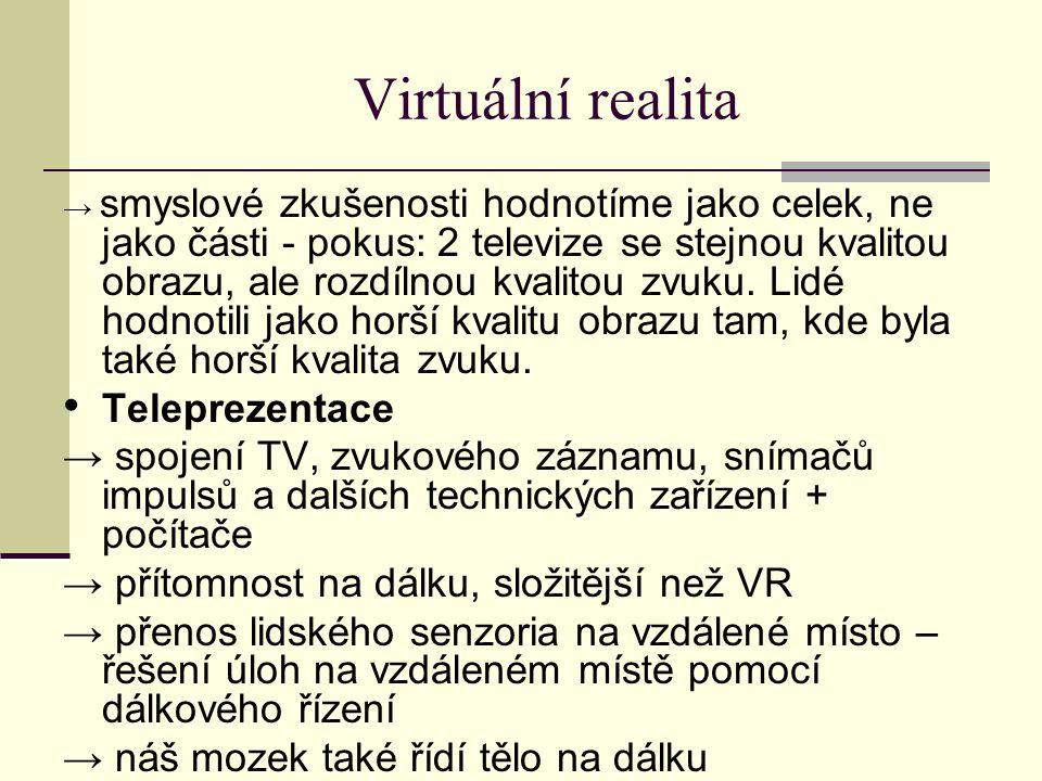 Virtuální realita → smyslové zkušenosti hodnotíme jako celek, ne jako části - pokus: 2 televize se stejnou kvalitou obrazu, ale rozdílnou kvalitou zvuku.
