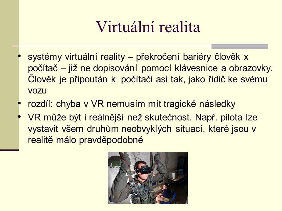 Virtuální realita systémy virtuální reality – překročení bariéry člověk x počítač – již ne dopisování pomocí klávesnice a obrazovky.