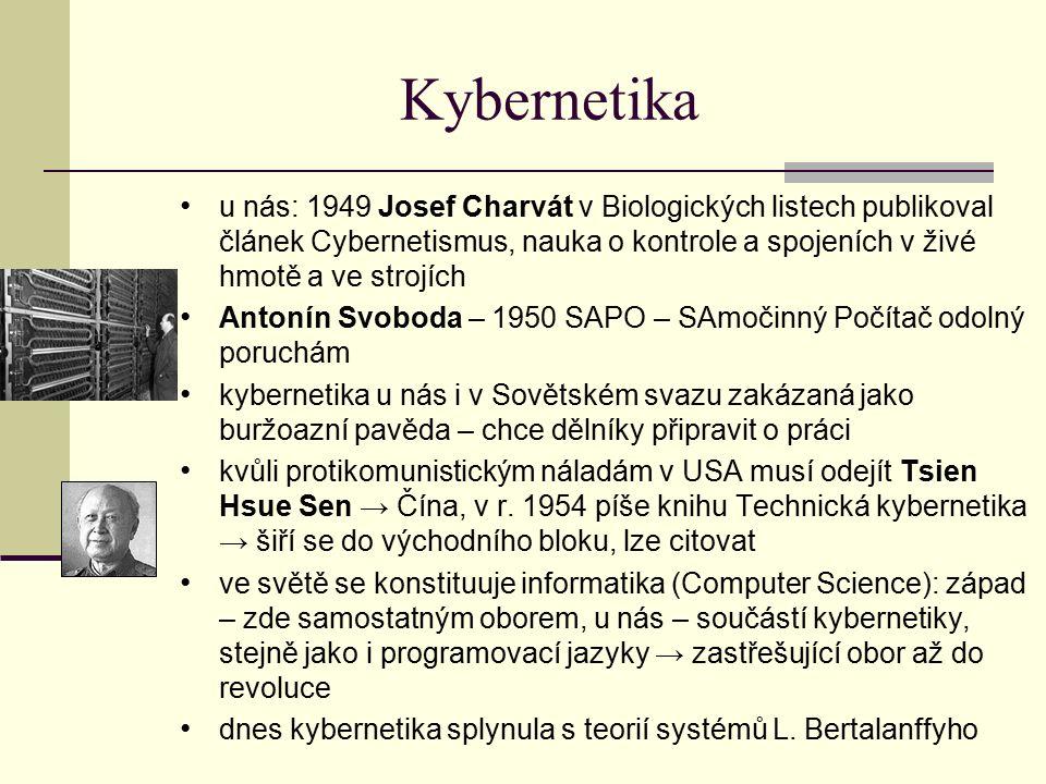 Kybernetika u nás: 1949 Josef Charvát v Biologických listech publikoval článek Cybernetismus, nauka o kontrole a spojeních v živé hmotě a ve strojích Antonín Svoboda – 1950 SAPO – SAmočinný Počítač odolný poruchám kybernetika u nás i v Sovětském svazu zakázaná jako buržoazní pavěda – chce dělníky připravit o práci kvůli protikomunistickým náladám v USA musí odejít Tsien Hsue Sen → Čína, v r.