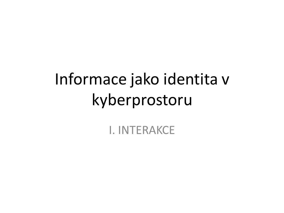 Kyberprostor evoluce elektronických systémů – nový druh informačních artefaktů, substrát WWW¨, všudypřítomné nový informační prostor definován interakcemi člověka s informačními artefakty kyberprostor – existuje mezi fyzickým a mentálním prostorem obydlený lidmi, elektronickými informačními artefakty, počítačovými agenty (programy), stopami lidské aktivity příklad kolektivní lidské znalosti dynamičtější a rozsáhlejší víc než může jedna lidská mysl pojmout části kyberprostoru, tvořené z nových druhů informačních artefaktů naleží jedinci – reprezentace osobní identity v kyberprostoru interakce lidí mezi sebou a s informačními artefakty v kyberprostoru – alternativní vyjádření osobní identity, která přetrvává, mění se, a propaguje se jako nový druh informace – proflekse sebe sama