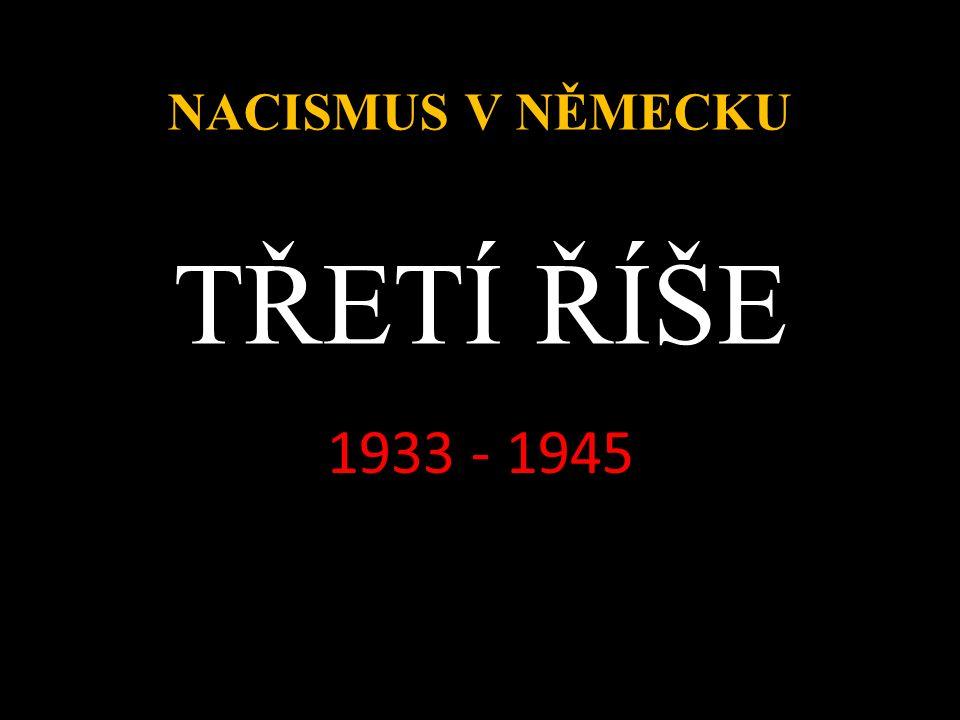 TŘETÍ ŘÍŠE 1933 - 1945 NACISMUS V NĚMECKU
