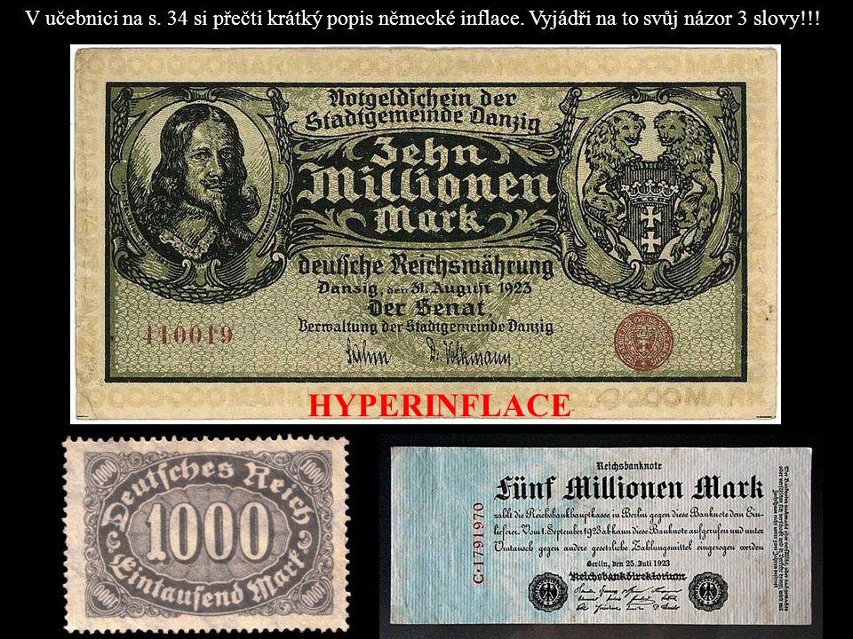 HYPERINFLACE V učebnici na s. 34 si přečti krátký popis německé inflace. Vyjádři na to svůj názor 3 slovy!!!