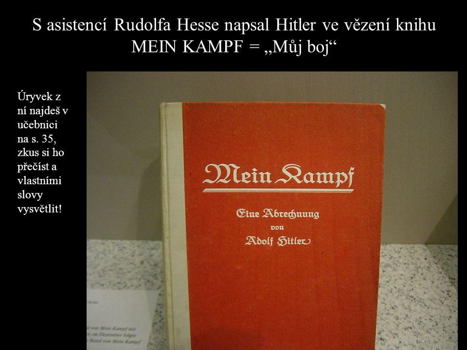 """S asistencí Rudolfa Hesse napsal Hitler ve vězení knihu MEIN KAMPF = """"Můj boj"""" Úryvek z ní najdeš v učebnici na s. 35, zkus si ho přečíst a vlastními"""
