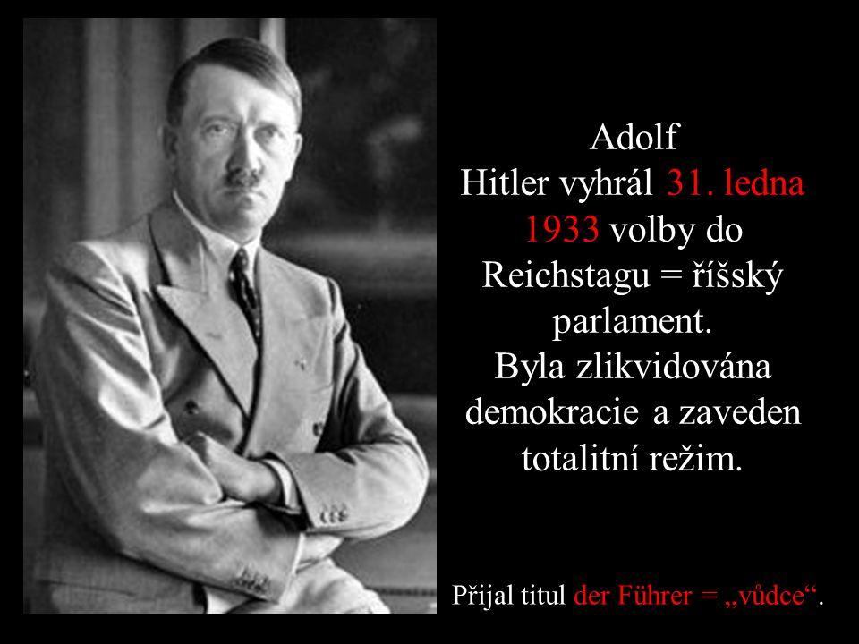 Adolf Hitler vyhrál 31. ledna 1933 volby do Reichstagu = říšský parlament. Byla zlikvidována demokracie a zaveden totalitní režim. Přijal titul der Fü