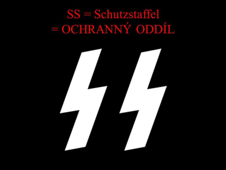 SS = Schutzstaffel = OCHRANNÝ ODDÍL