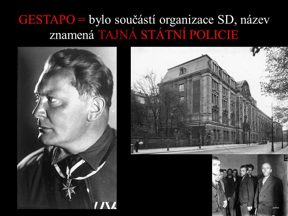 GESTAPO = bylo součástí organizace SD, název znamená TAJNÁ STÁTNÍ POLICIE