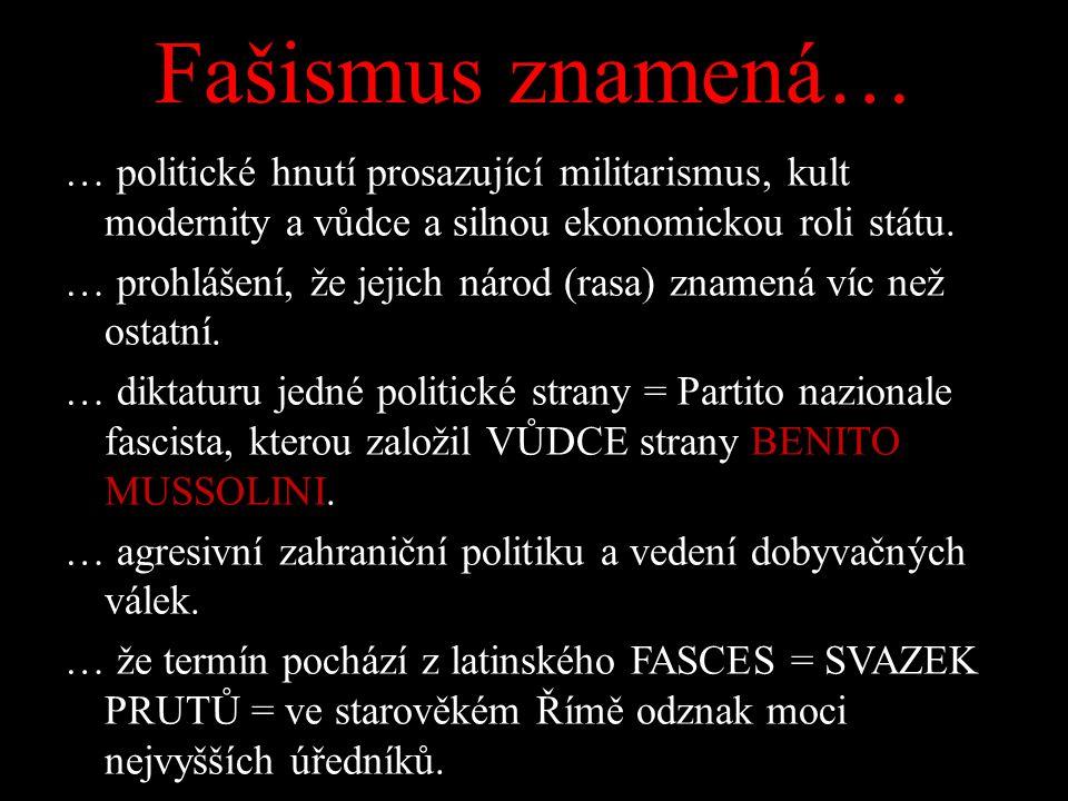 Fašismus znamená… … politické hnutí prosazující militarismus, kult modernity a vůdce a silnou ekonomickou roli státu. … prohlášení, že jejich národ (r