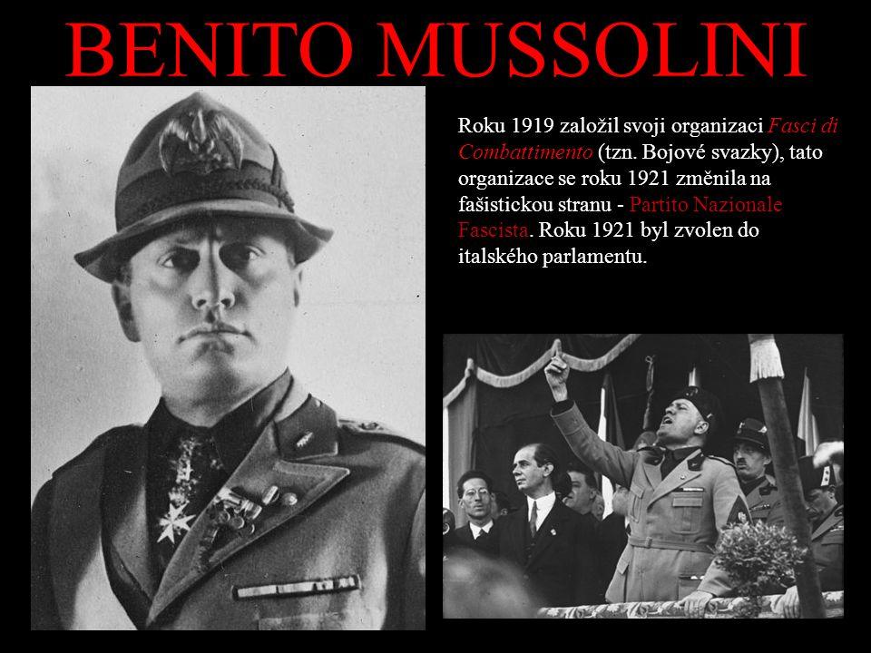 BENITO MUSSOLINI Roku 1919 založil svoji organizaci Fasci di Combattimento (tzn. Bojové svazky), tato organizace se roku 1921 změnila na fašistickou s