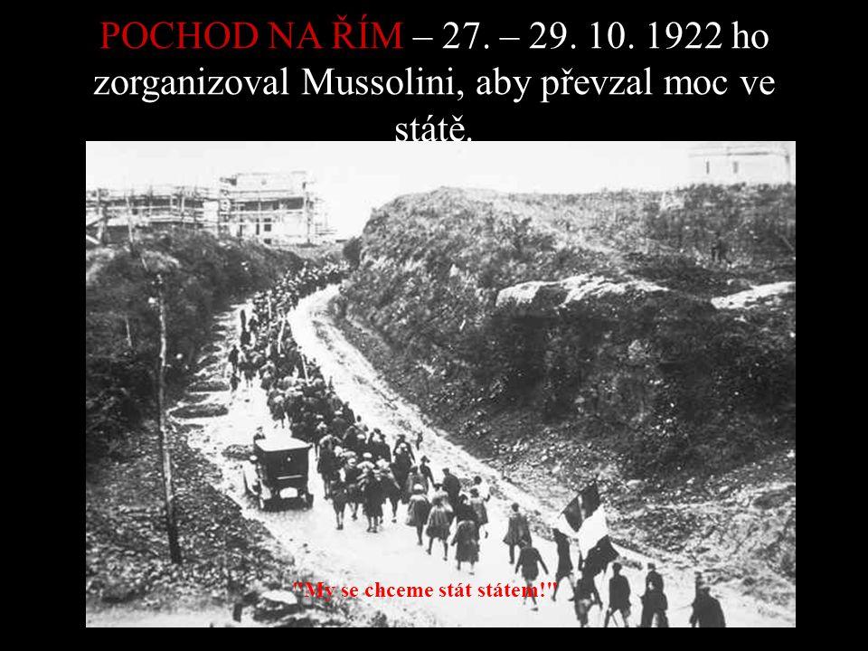 POCHOD NA ŘÍM – 27. – 29. 10. 1922 ho zorganizoval Mussolini, aby převzal moc ve státě.