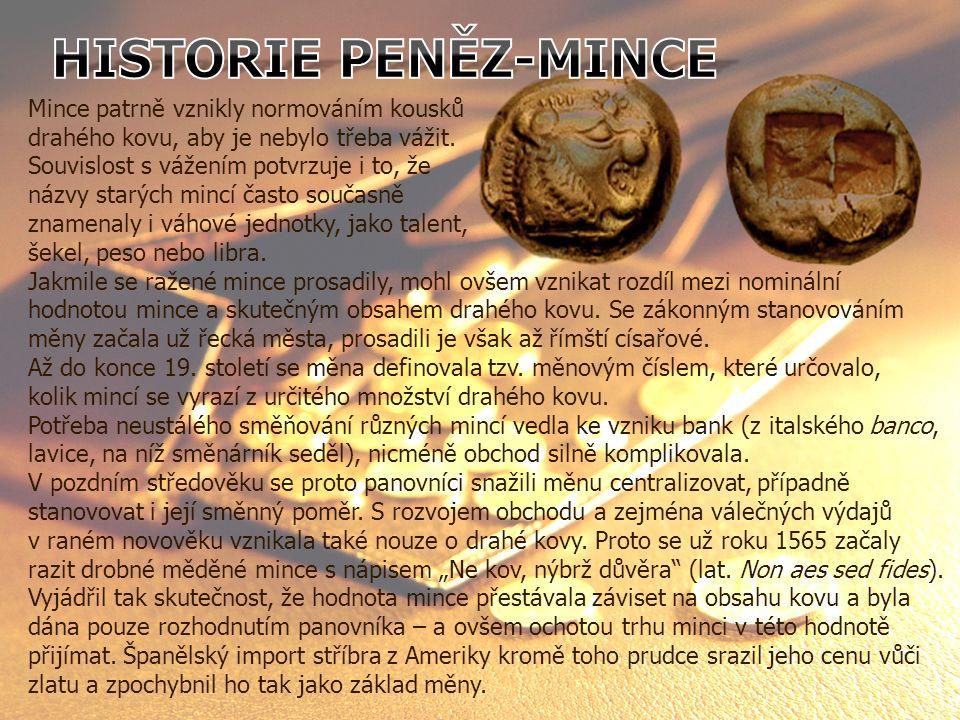 Mince patrně vznikly normováním kousků drahého kovu, aby je nebylo třeba vážit.