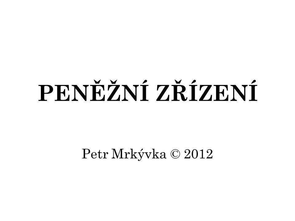 PENĚŽNÍ ZŘÍZENÍ Petr Mrkývka © 2012