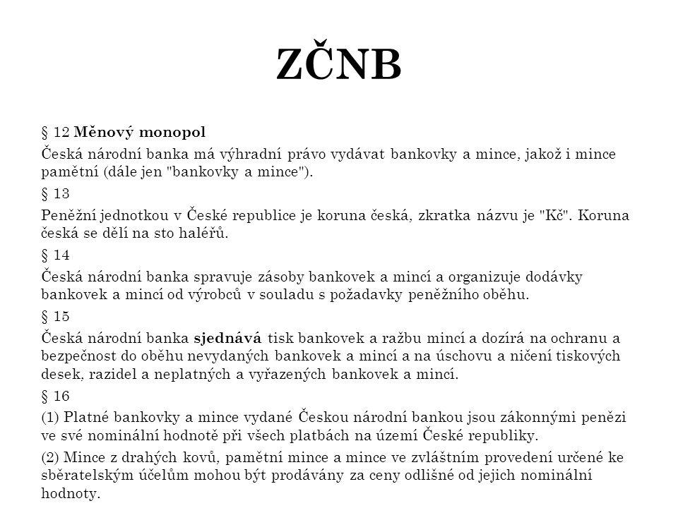 ZČNB § 12 Měnový monopol Česká národní banka má výhradní právo vydávat bankovky a mince, jakož i mince pamětní (dále jen bankovky a mince ).