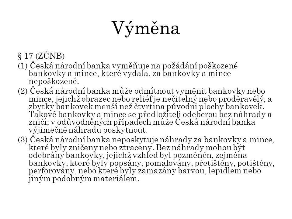 Výměna § 17 (ZČNB) (1) Česká národní banka vyměňuje na požádání poškozené bankovky a mince, které vydala, za bankovky a mince nepoškozené.