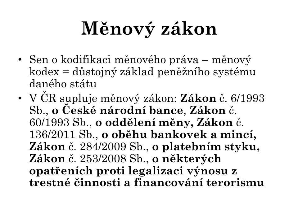 Měnový zákon Sen o kodifikaci měnového práva – měnový kodex = důstojný základ peněžního systému daného státu V ČR supluje měnový zákon: Zákon č.