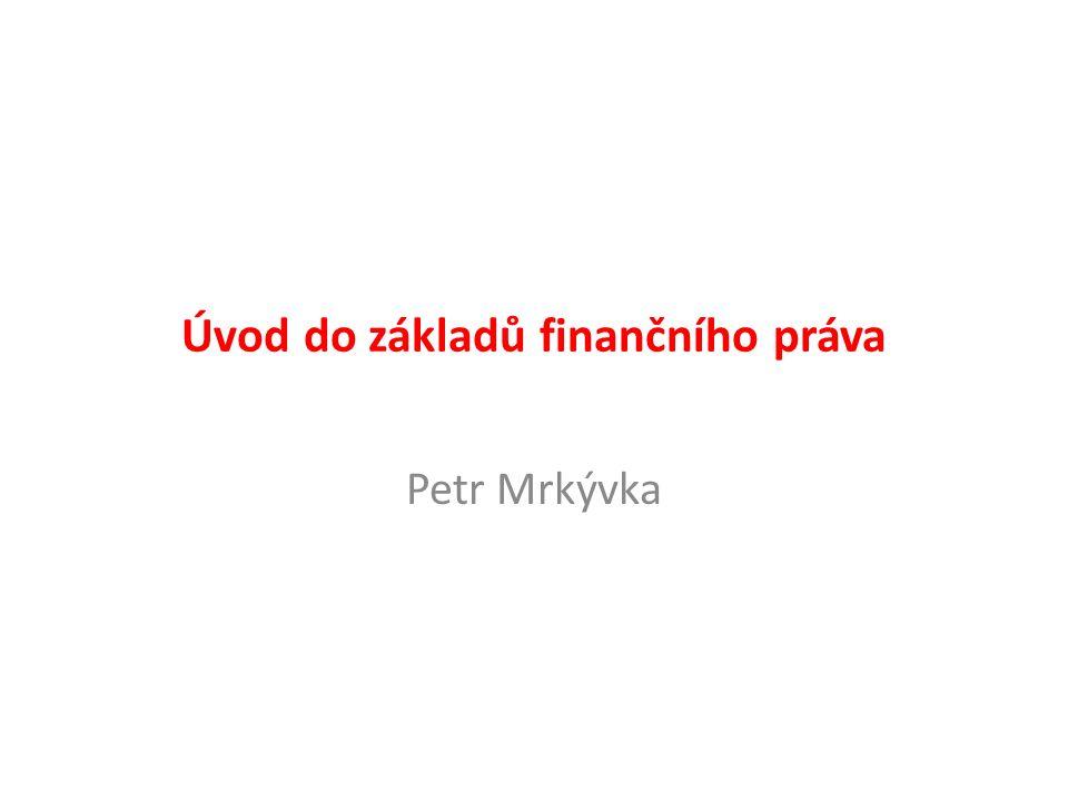 Úvod do základů finančního práva Petr Mrkývka