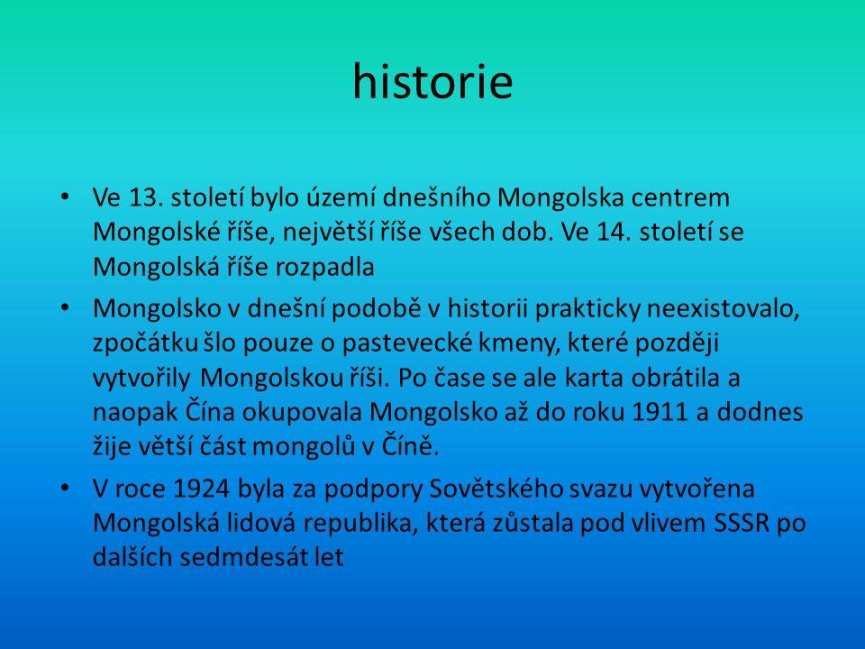 historie Ve 13. století bylo území dnešního Mongolska centrem Mongolské říše, největší říše všech dob. Ve 14. století se Mongolská říše rozpadla Mongo