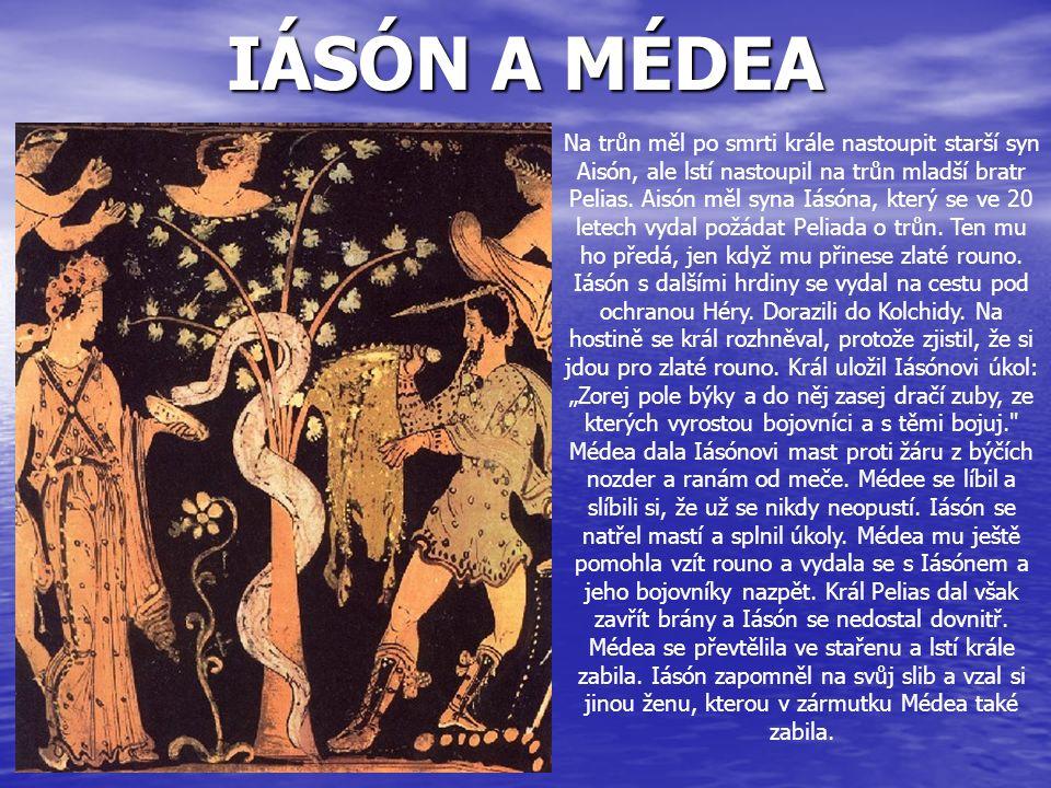 IÁSÓN A MÉDEA Na trůn měl po smrti krále nastoupit starší syn Aisón, ale lstí nastoupil na trůn mladší bratr Pelias. Aisón měl syna Iásóna, který se v
