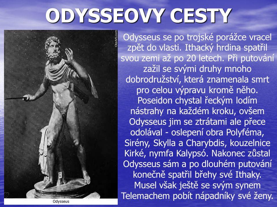 ODYSSEOVY CESTY Odysseus se po trojské porážce vracel zpět do vlasti. Ithacký hrdina spatřil svou zemi až po 20 letech. Při putování zažil se svými dr