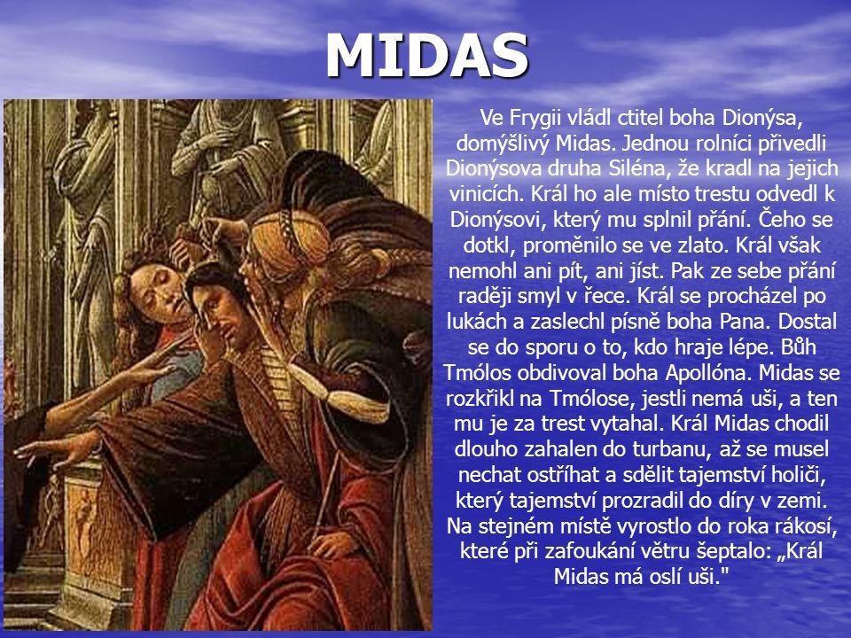 MIDAS Ve Frygii vládl ctitel boha Dionýsa, domýšlivý Midas. Jednou rolníci přivedli Dionýsova druha Siléna, že kradl na jejich vinicích. Král ho ale m