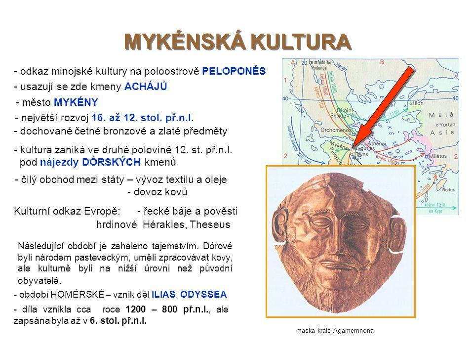 MYKÉNSKÁ KULTURA MYKÉNSKÁ KULTURA - odkaz minojské kultury na poloostrově PELOPONÉS - usazují se zde kmeny ACHÁJŮ - město MYKÉNY - největší rozvoj 16.