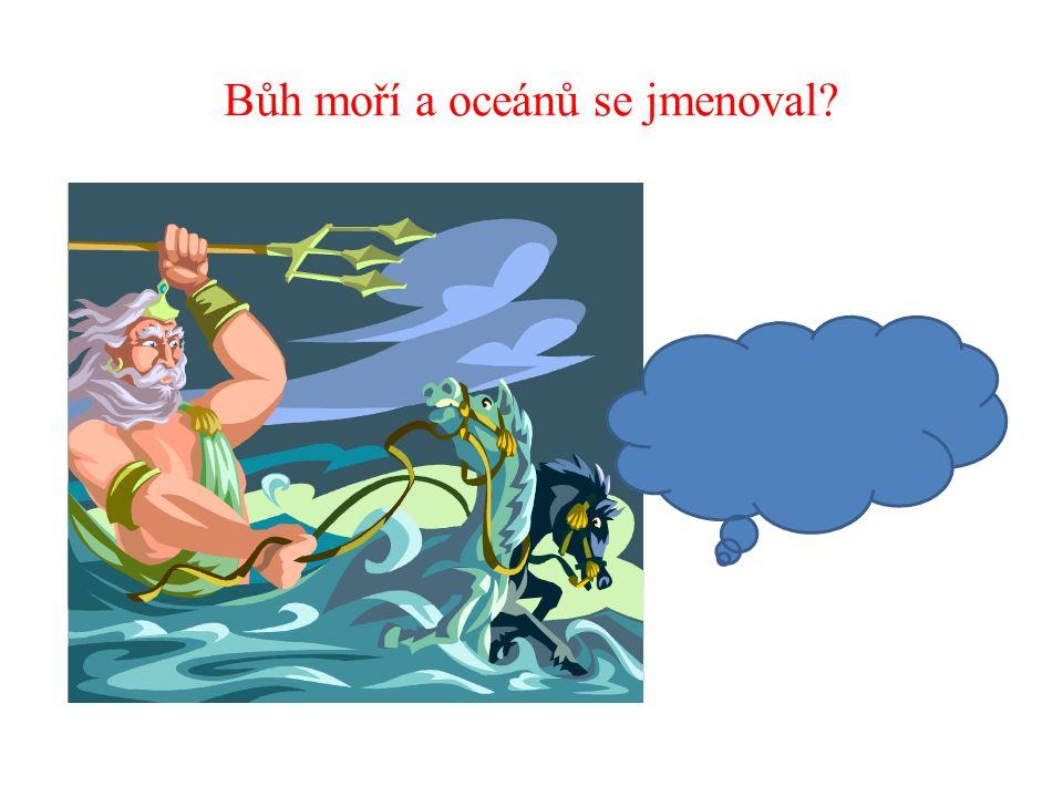 Bůh moří a oceánů se jmenoval?