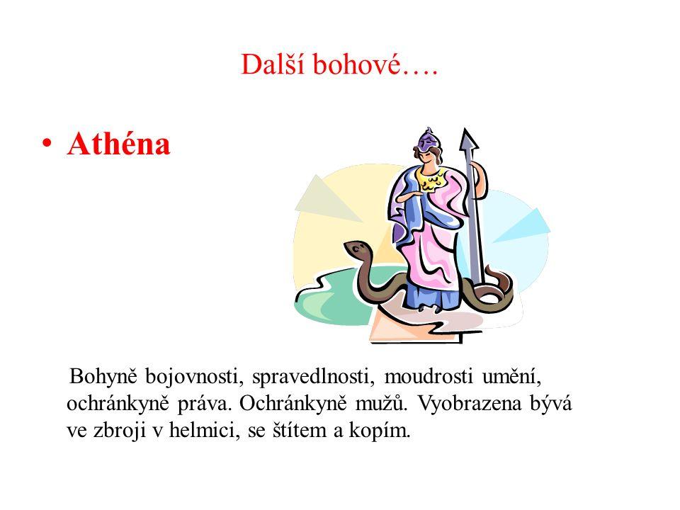 Další bohové…. Athéna Bohyně bojovnosti, spravedlnosti, moudrosti umění, ochránkyně práva.