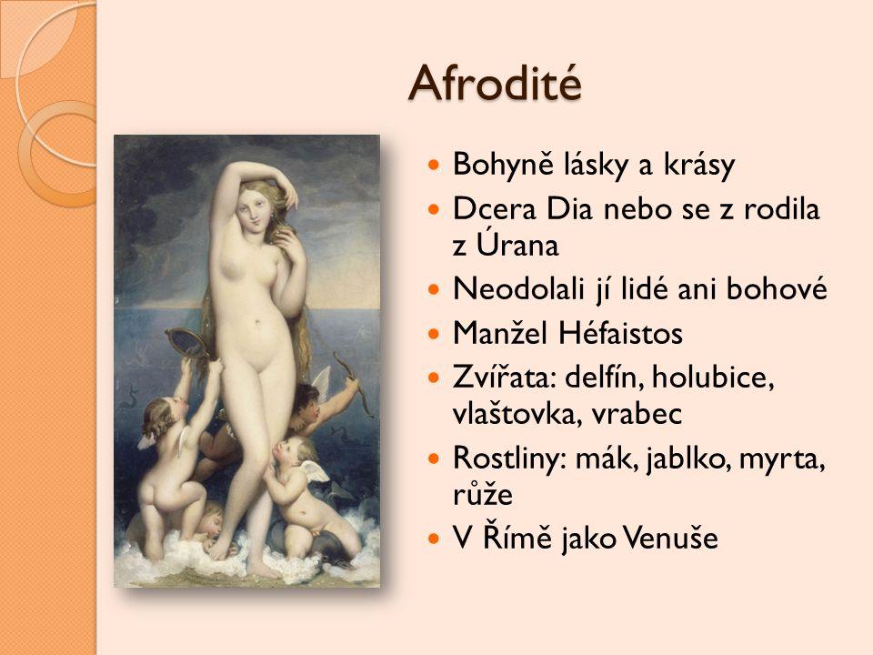 Afrodité Bohyně lásky a krásy Dcera Dia nebo se z rodila z Úrana Neodolali jí lidé ani bohové Manžel Héfaistos Zvířata: delfín, holubice, vlaštovka, v