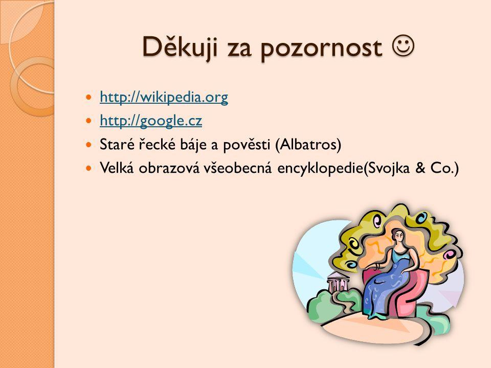 Děkuji za pozornost Děkuji za pozornost http://wikipedia.org http://google.cz Staré řecké báje a pověsti (Albatros) Velká obrazová všeobecná encyklope