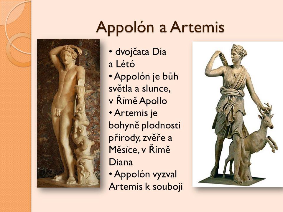 Appolón a Artemis dvojčata Dia a Létó Appolón je bůh světla a slunce, v Římě Apollo Artemis je bohyně plodnosti přírody, zvěře a Měsíce, v Římě Diana
