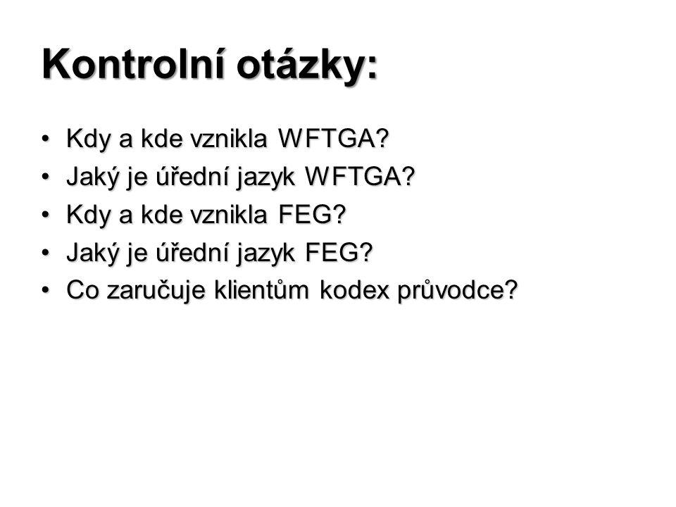 Kontrolní otázky: Kdy a kde vznikla WFTGA?Kdy a kde vznikla WFTGA? Jaký je úřední jazyk WFTGA?Jaký je úřední jazyk WFTGA? Kdy a kde vznikla FEG?Kdy a