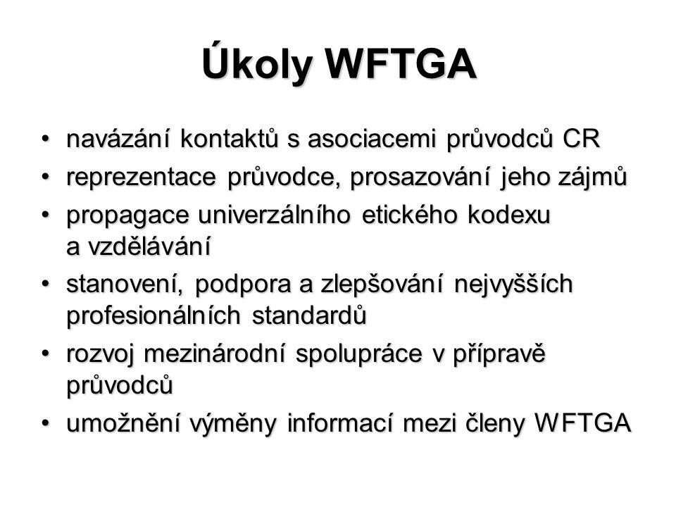 Úkoly WFTGA navázání kontaktů s asociacemi průvodců CRnavázání kontaktů s asociacemi průvodců CR reprezentace průvodce, prosazování jeho zájmůreprezen