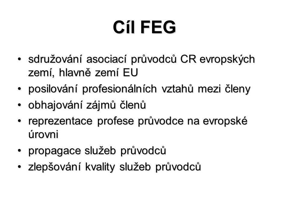 Cíl FEG sdružování asociací průvodců CR evropských zemí, hlavně zemí EUsdružování asociací průvodců CR evropských zemí, hlavně zemí EU posilování prof