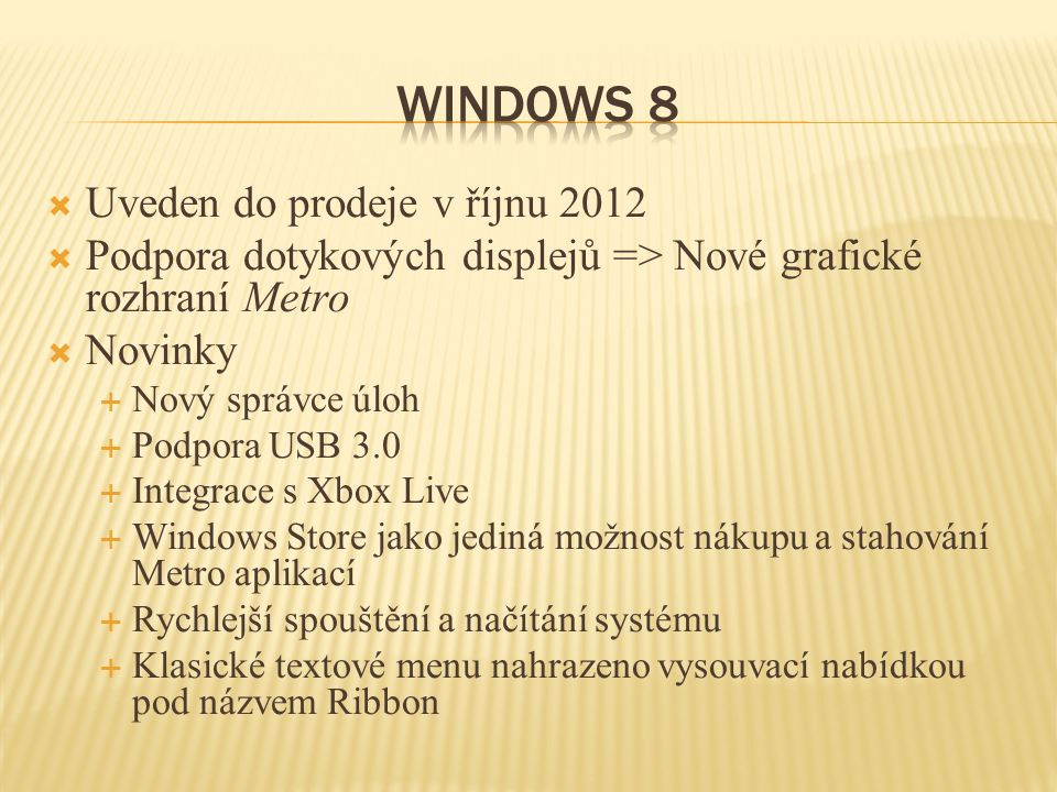  Uveden do prodeje v říjnu 2012  Podpora dotykových displejů => Nové grafické rozhraní Metro  Novinky  Nový správce úloh  Podpora USB 3.0  Integ