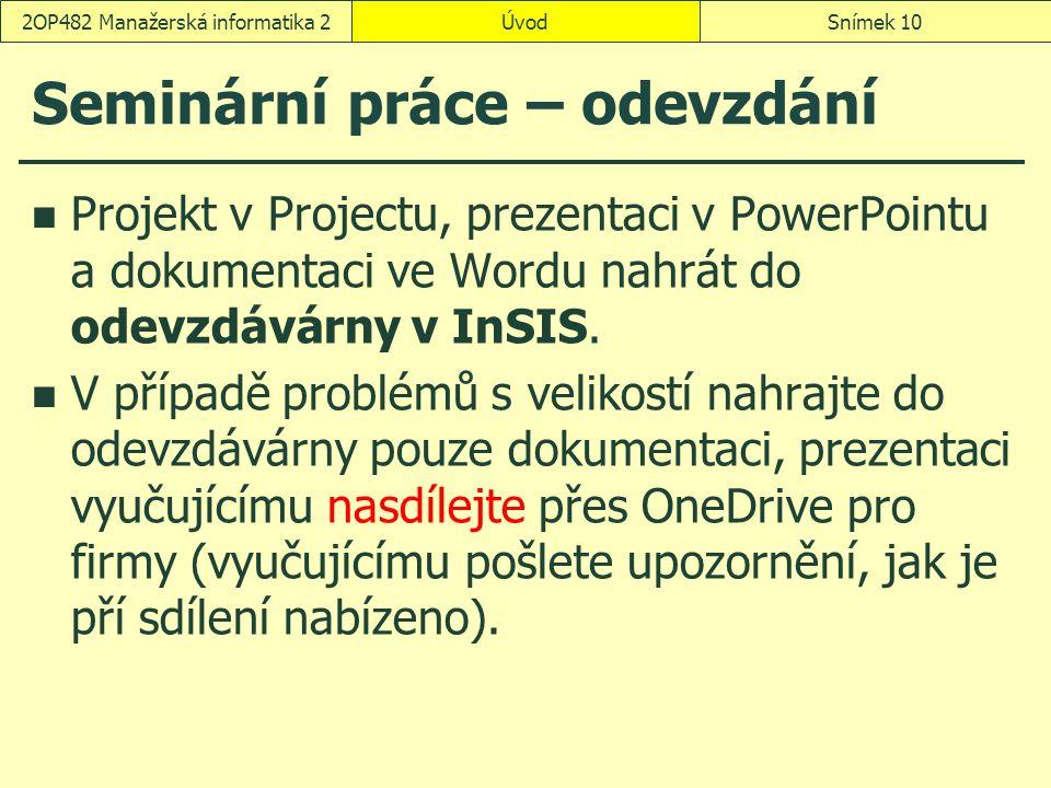 Seminární práce – odevzdání Projekt v Projectu, prezentaci v PowerPointu a dokumentaci ve Wordu nahrát do odevzdávárny v InSIS.