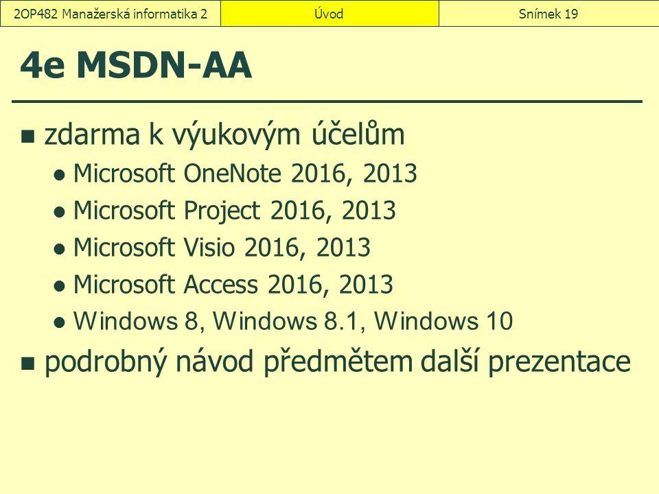ÚvodSnímek 192OP482 Manažerská informatika 2 4e MSDN-AA zdarma k výukovým účelům Microsoft OneNote 2016, 2013 Microsoft Project 2016, 2013 Microsoft Visio 2016, 2013 Microsoft Access 2016, 2013 Windows 8, Windows 8.1, Windows 10 podrobný návod předmětem další prezentace