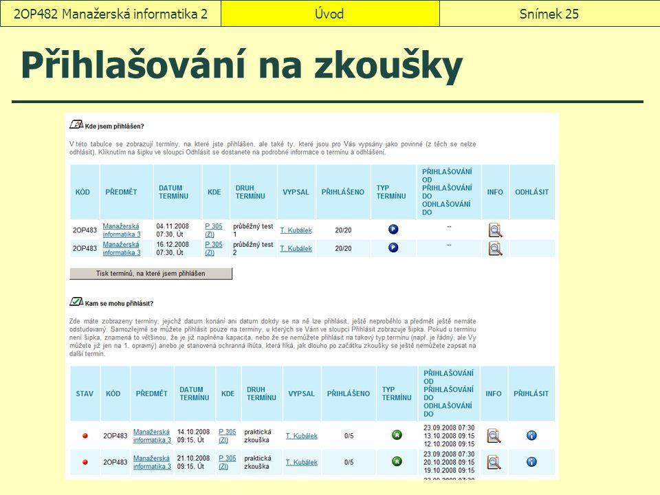 ÚvodSnímek 252OP482 Manažerská informatika 2 Přihlašování na zkoušky