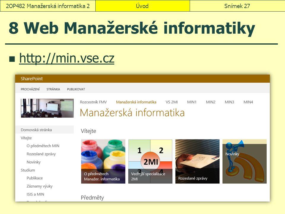 8 Web Manažerské informatiky http://min.vse.cz ÚvodSnímek 272OP482 Manažerská informatika 2